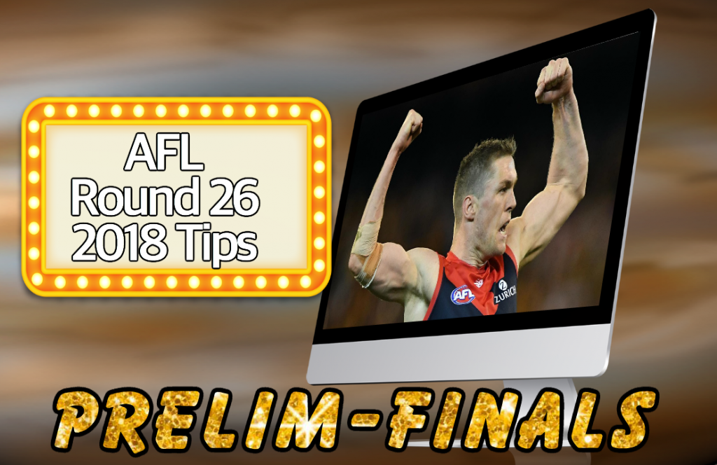 AFL Round 26 Preliminary Finals Tips 2018